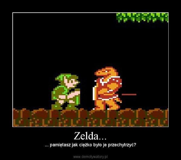 Zelda... – ... pamiętasz jak ciężko było je przechytrzyć?