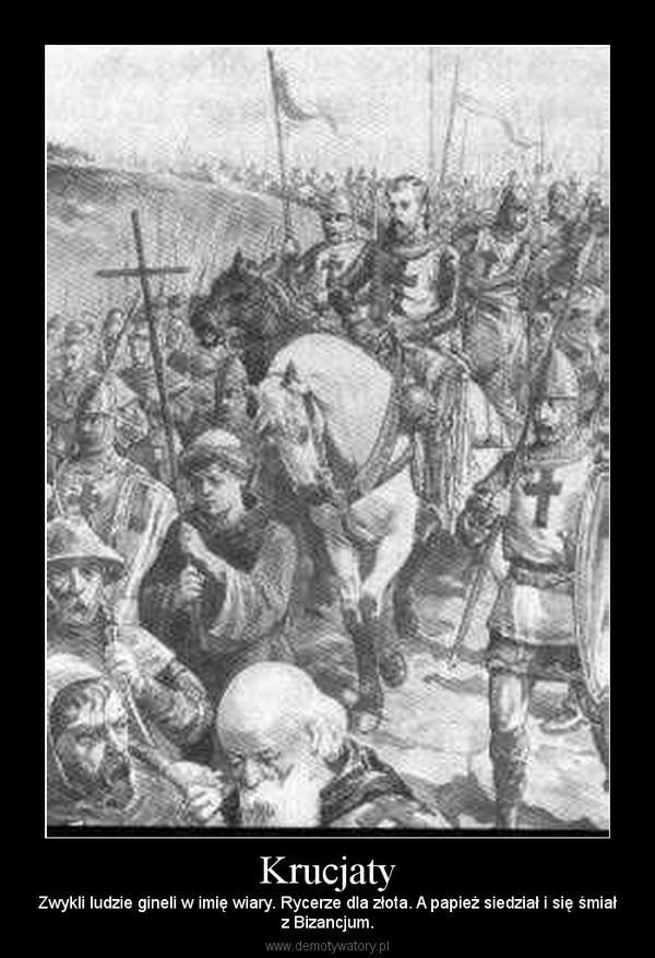 Krucjaty – Zwykli ludzie gineli w imię wiary. Rycerze dla złota. A papież siedział i się śmiałz Bizancjum.