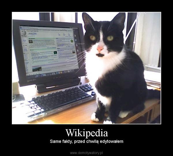 Wikipedia – Same fakty, przed chwilą edytowałem