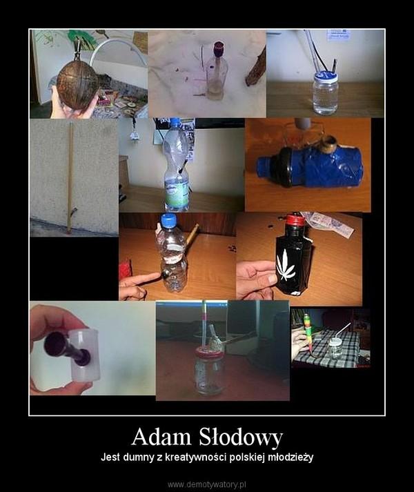 Adam Słodowy – Jest dumny z kreatywności polskiej młodzieży