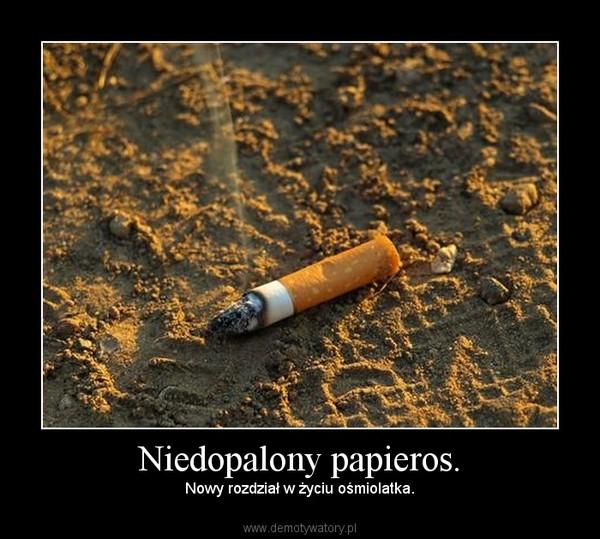 Niedopalony papieros. – Nowy rozdział w życiu ośmiolatka.