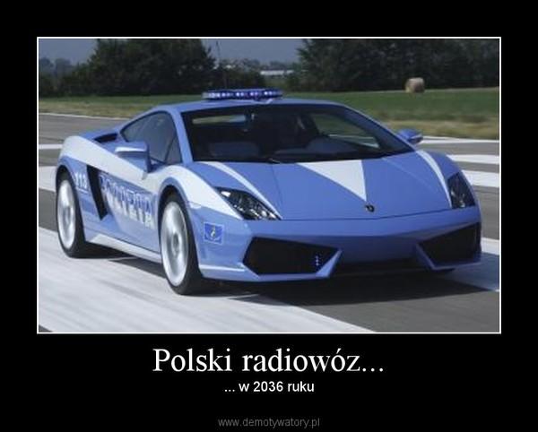 Polski radiowóz... – ... w 2036 ruku