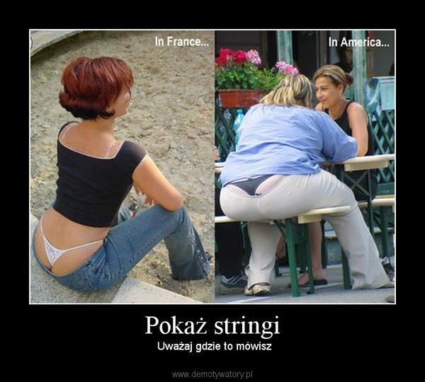 Pokaż stringi –  Uważaj gdzie to mówisz