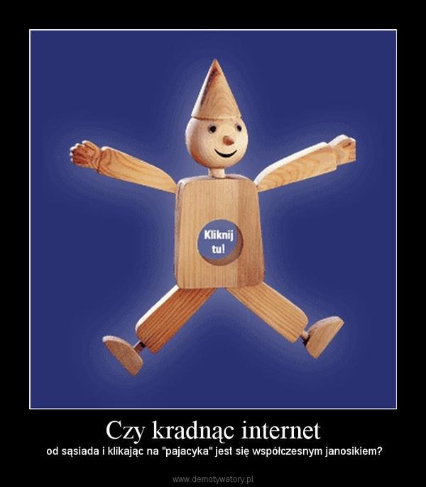 """Czy kradnąc internet –  od sąsiada i klikając na """"pajacyka"""" jest się współczesnym janosikiem?"""