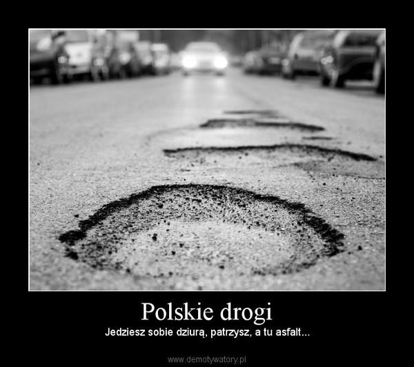 Polskie drogi – Jedziesz sobie dziurą, patrzysz, a tu asfalt...