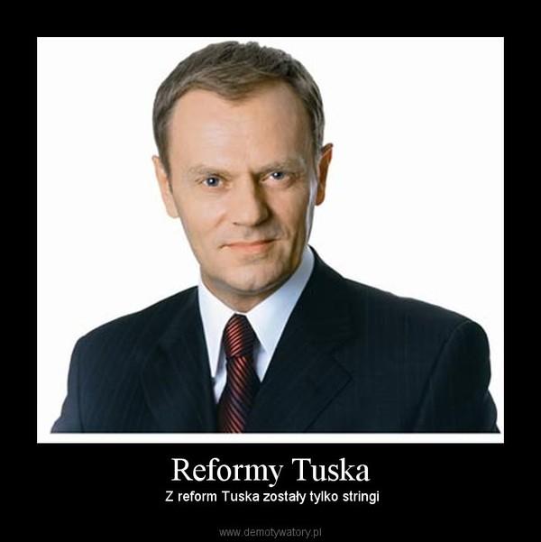 Reformy Tuska –  Z reform Tuska zostały tylko stringi