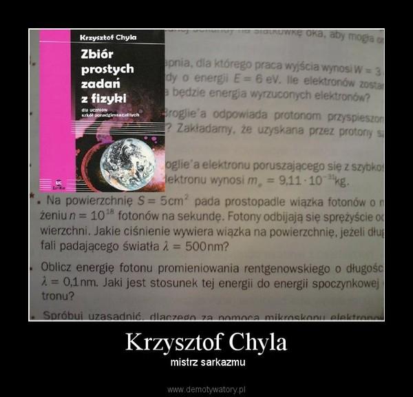 Krzysztof Chyla –  mistrz sarkazmu