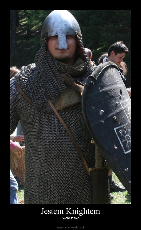 Jestem Knightem –  walę z axa
