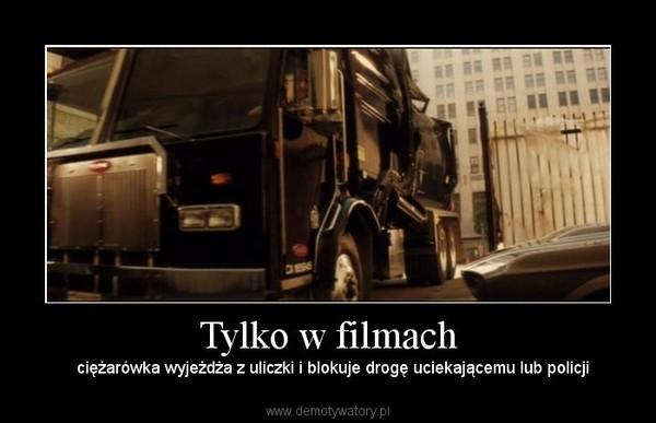 Tylko w filmach –   ciężarówka wyjeżdża z uliczki i blokuje drogę uciekającemu lub policji