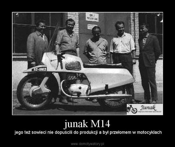 junak M14 –  jego też sowieci nie dopuścili do produkcji a był przełomem w motocyklach