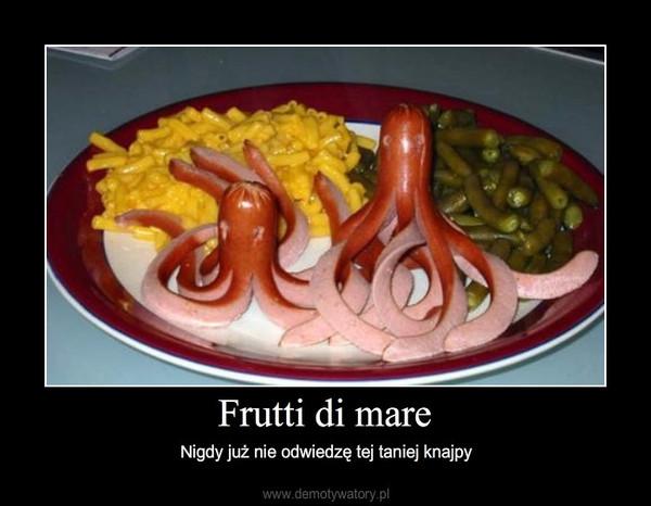 Frutti di mare – Nigdy już nie odwiedzę tej taniej knajpy