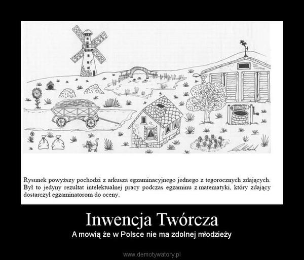 Inwencja Twórcza –  A mowią że w Polsce nie ma zdolnej młodzieży