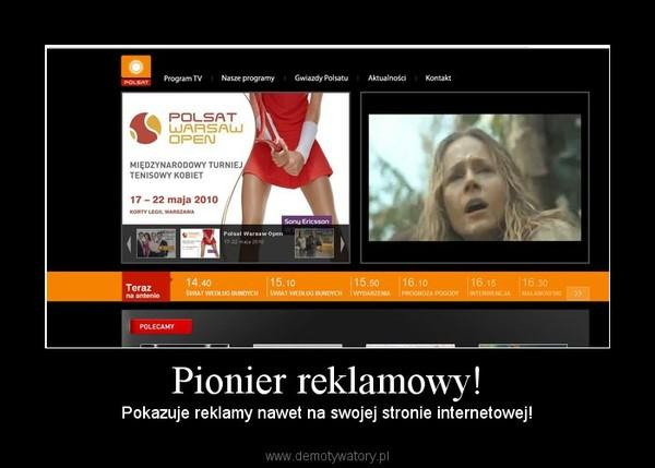 Pionier reklamowy! – Pokazuje reklamy nawet na swojej stronie internetowej!