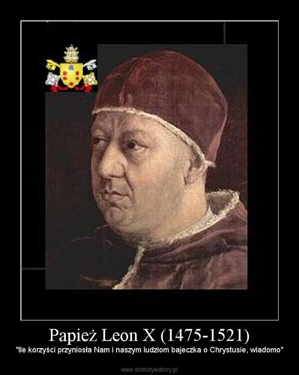 """Papież Leon X (1475-1521) – """"Ile korzyści przyniosła Nam i naszym ludziom bajeczka o Chrystusie, wiadomo"""""""
