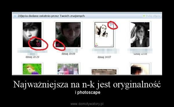 Najważniejsza na n-k jest oryginalność –  i photoscape