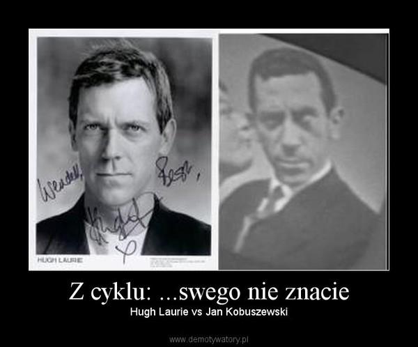 Z cyklu: ...swego nie znacie – Hugh Laurie vs Jan Kobuszewski