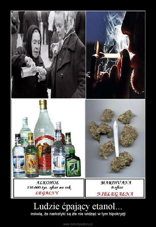 Ludzie ćpający etanol... – mówią, że narkotyki są złe nie widząć w tym hipokryzji