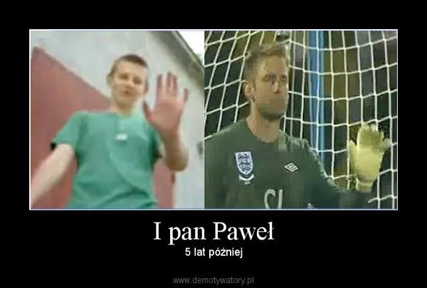 I pan Paweł – 5 lat później