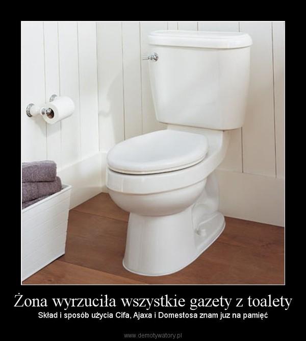 Żona wyrzuciła wszystkie gazety z toalety – Skład i sposób użycia Cifa, Ajaxa i Domestosa znam juz na pamięć