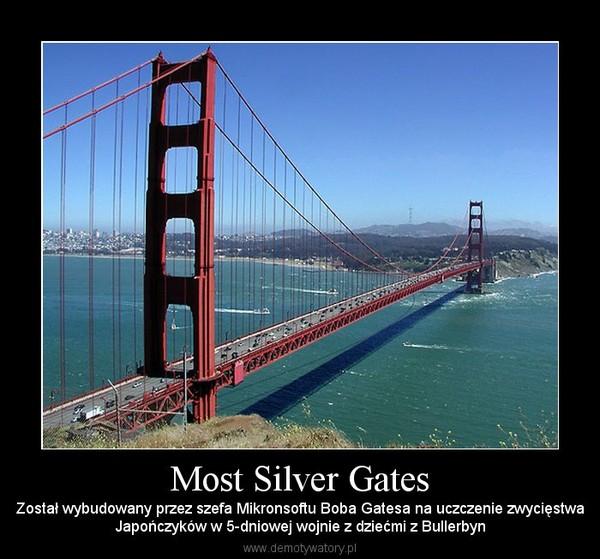 Most Silver Gates – Został wybudowany przez szefa Mikronsoftu Boba Gatesa na uczczenie zwycięstwaJapończyków w 5-dniowej wojnie z dziećmi z Bullerbyn
