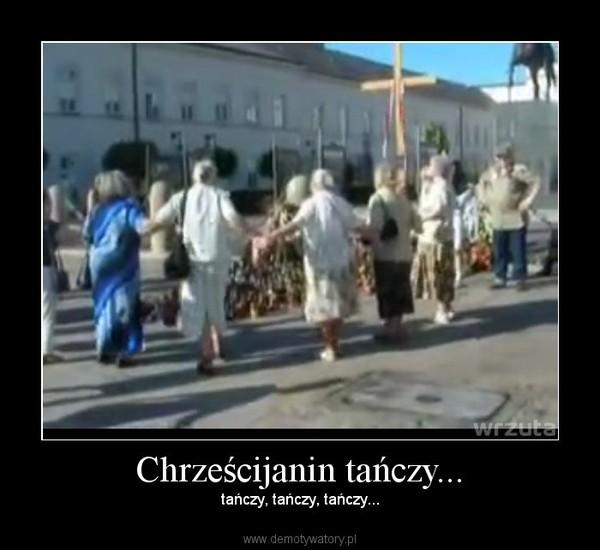 Chrześcijanin tańczy... – tańczy, tańczy, tańczy...