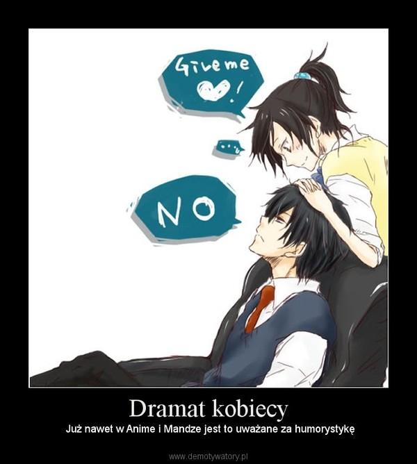 Dramat kobiecy –  Już nawet w Anime i Mandze jest to uważane za humorystykę