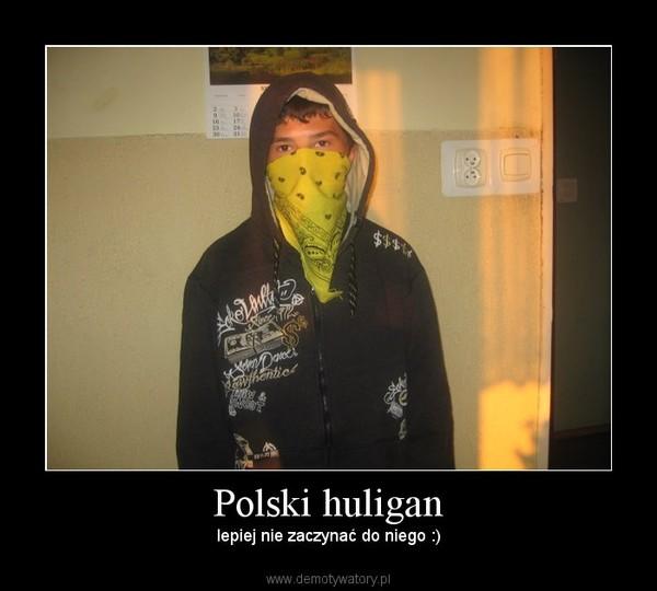 Polski huligan – lepiej nie zaczynać do niego :)