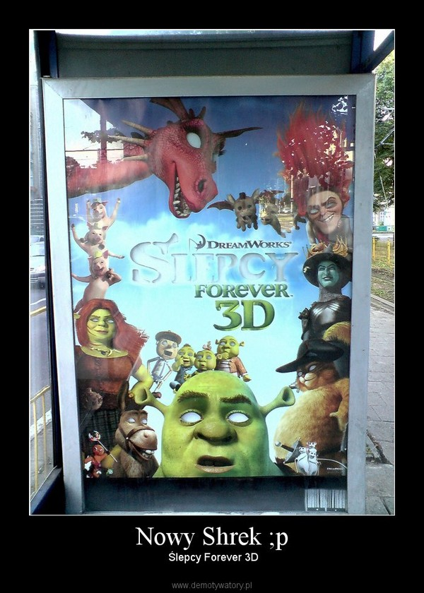 Nowy Shrek ;p –  Ślepcy Forever 3D