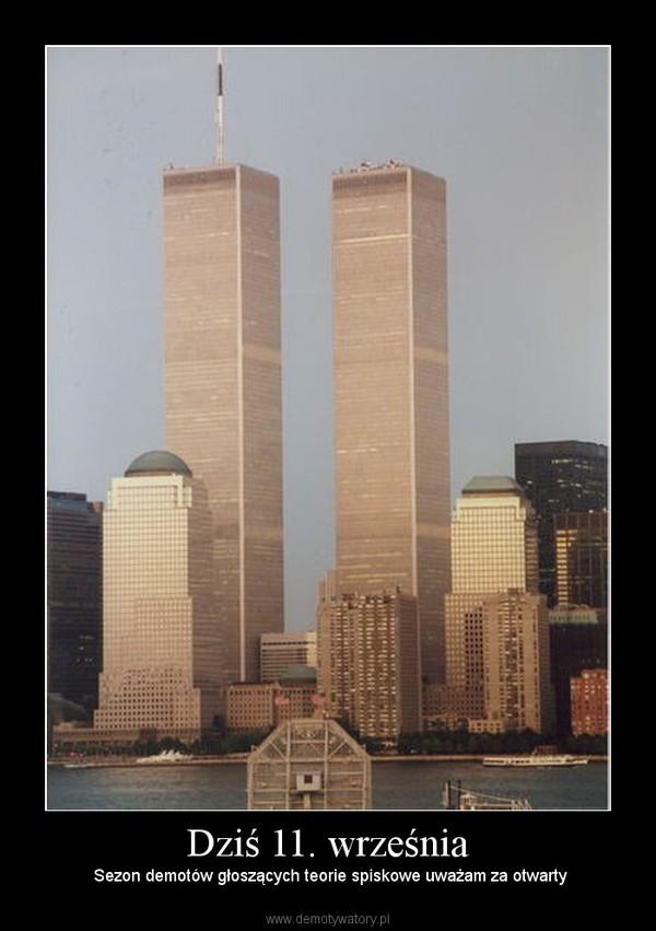 Dziś 11. września –  Sezon demotów głoszących teorie spiskowe uważam za otwarty