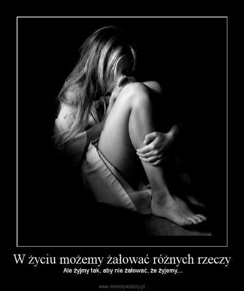 W życiu możemy żałować różnych rzeczy