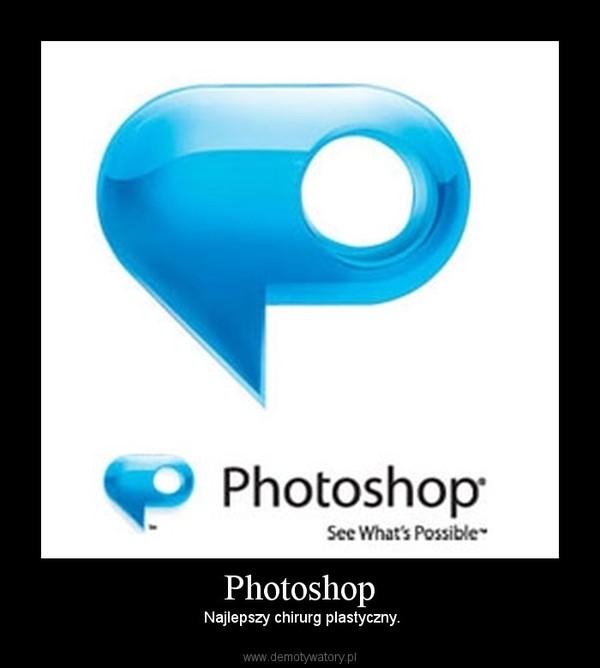 Photoshop –  Najlepszy chirurg plastyczny.