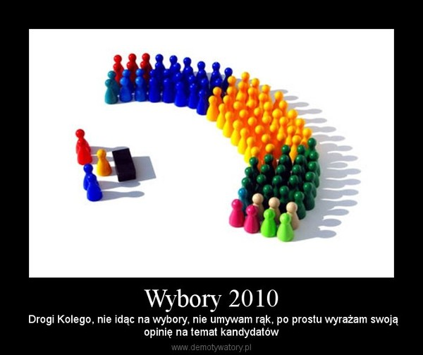 Wybory 2010 –  Drogi Kolego, nie idąc na wybory, nie umywam rąk, po prostu wyrażam swojąopinię na temat kandydatów
