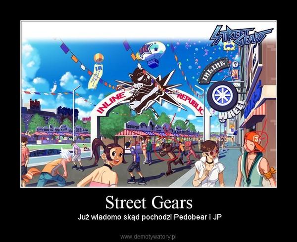 Street Gears –  Już wiadomo skąd pochodzi Pedobear i JP