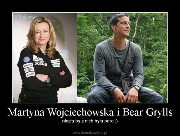 Martyna Wojciechowska i Bear Grylls – niezła by z nich była para ;)