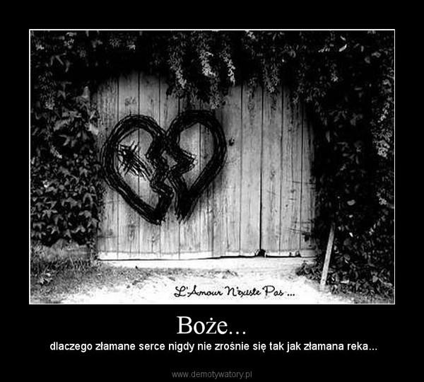 Boże... –  dlaczego złamane serce nigdy nie zrośnie się tak jak złamana reka...