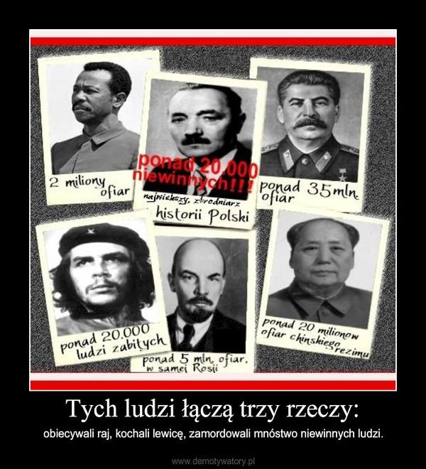 Tych ludzi łączą trzy rzeczy: – obiecywali raj, kochali lewicę, zamordowali mnóstwo niewinnych ludzi.