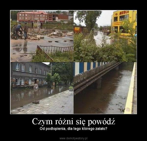 Czym różni się powódź – Od podtopienia, dla tego którego zalało?