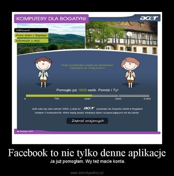 Facebook to nie tylko denne aplikacje – Ja już pomogłam. Wy też macie konta.