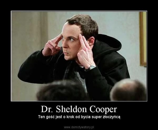 Dr. Sheldon Cooper – Ten gość jest o krok od bycia super złoczyńcą