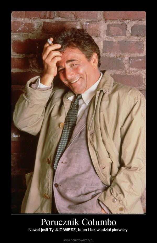 Porucznik Columbo – Nawet jeśli Ty JUŻ WIESZ, to on i tak wiedział pierwszy