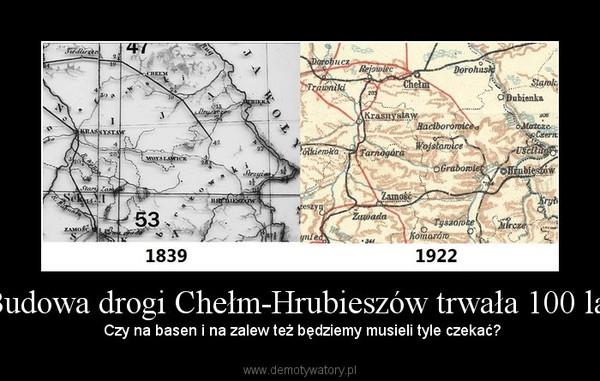 Budowa drogi Chełm-Hrubieszów trwała 100 lat – Czy na basen i na zalew też będziemy musieli tyle czekać?