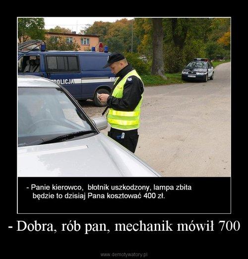 - Dobra, rób pan, mechanik mówił 700