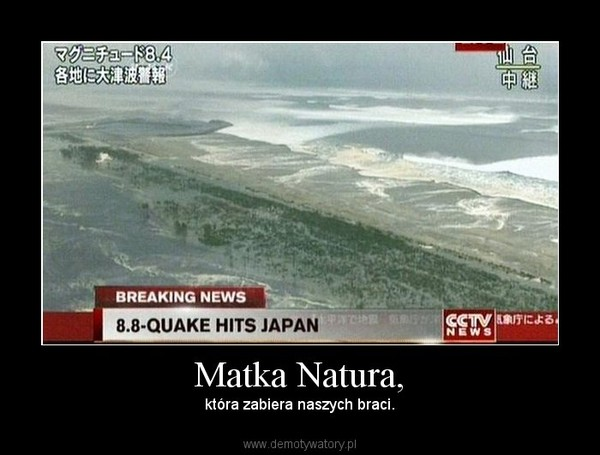Matka Natura, – która zabiera naszych braci.