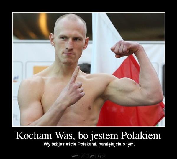 Kocham Was, bo jestem Polakiem – Wy też jesteście Polakami, pamiętajcie o tym.