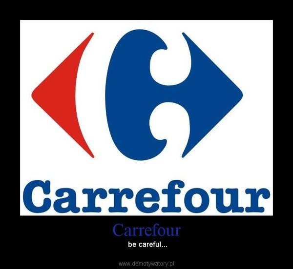 Carrefour – be careful...
