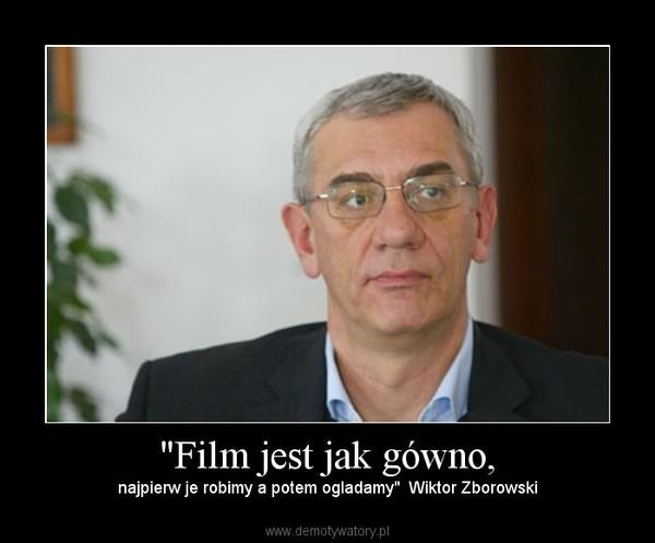 """""""Film jest jak gówno, – najpierw je robimy a potem ogladamy""""  Wiktor Zborowski"""