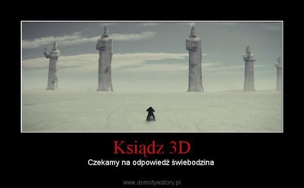 Ksiądz 3D – Czekamy na odpowiedź świebodzina