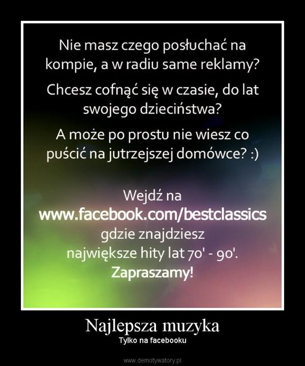 Najlepsza muzyka – Tylko na facebooku