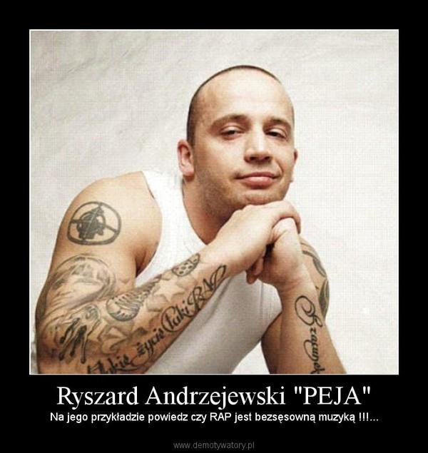"""Ryszard Andrzejewski """"PEJA"""" – Na jego przykładzie powiedz czy RAP jest bezsęsowną muzyką !!!..."""