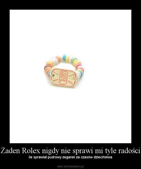 Żaden Rolex nigdy nie sprawi mi tyle radości – ile sprawiał pudrowy zegarek za czasów dzieciństwa